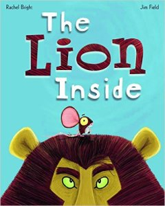 A mouse musters up the courage to ask a lion to teach him how to roar. By Rachel Bright, Illustrated by Jim Field Ages 3-5